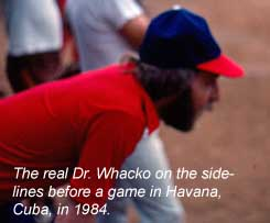 The real Dr. Whacko on the sidelines before a game in Havana, Cuba, in 1984.