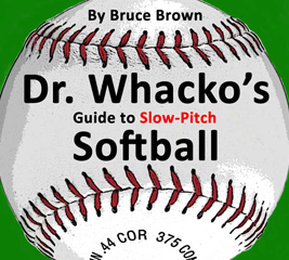 Dr. Whacko's Guide To Slow-Pitch Softball by Bruce Brown