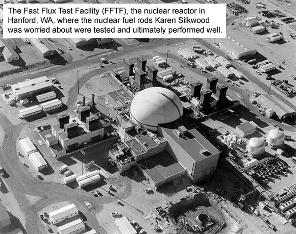 Fast Flux Test Facility (FFTF) in Hanford, WA, where the nuclear fuel rods Karen Silkwood was worried about were tested and ultimately performed well.