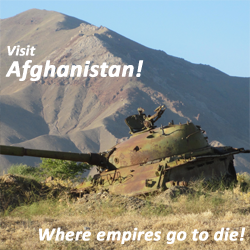 Visit Afghanistan -- where empires go to die!