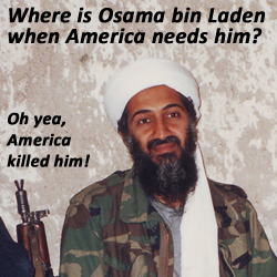 Where is Osama bin Laden when America needs him?