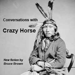 """Conversation With Crazy Horse,"" new fiction by Bruce Brown on Astonisher.com"