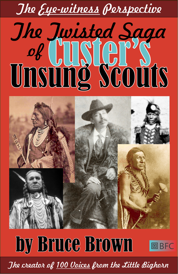 The Twisted Saga of Custer's Unsung Scouts by Bruce Brown